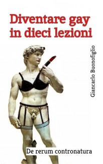 DIVENTARE GAY IN DIECI LEZIONI - giancarlo buonofiglio